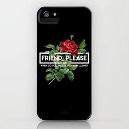 friend please iPhone Case