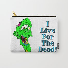I Live For The Dead Carry-All Pouch