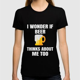 I Wonder If Beer Thinks About Me Too Funny Drinking Gift Mens T-shirt