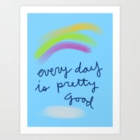 Every Day is Pretty Good Art Print