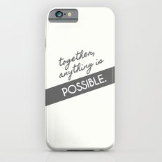Together, Anything is Possible Slim Case iPhone 6s