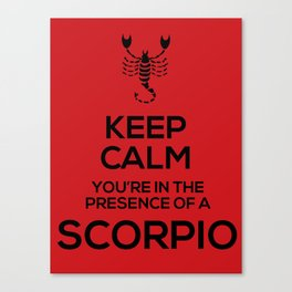 Keep Calm, You're in the Presence of a Scorpio Canvas Print