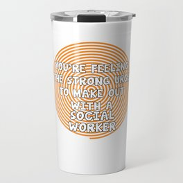 Feeling the Urge to Make Out with Social Worker T-Shirt Travel Mug