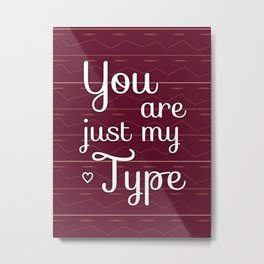 You are just my TYPE Metal Print