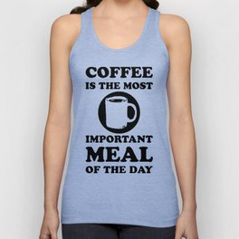 COFFEE IS THE MOST IMPORTANT MEAL OF THE DAY T-SHIRT Unisex Tank Top