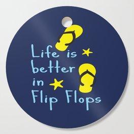 Life is better in Flip Flops Cutting Board