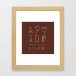 ENJOY YOUR COFFEE Framed Art Print