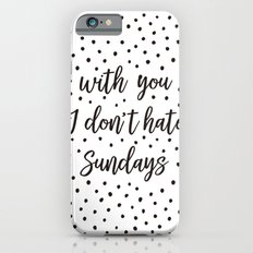 With you I don't hate Sundays Slim Case iPhone 6s