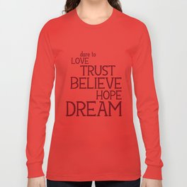 Dare to Love Trust Believe Hope Dream Long Sleeve T-shirt