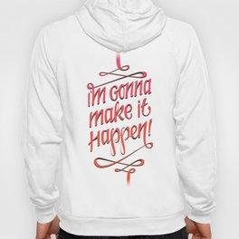 I'm gonna make it happen! Hoody