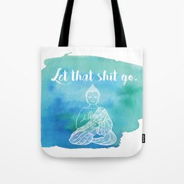 Let That Shit Go - Watercolor Buddha Tote Bag