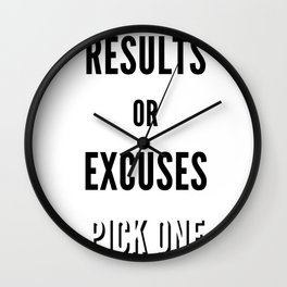 Results or Excuses. Pick one Wall Clock