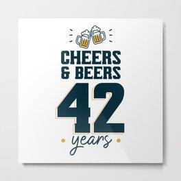 Cheers & Beers 42 years Metal Print
