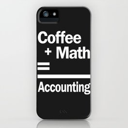 Coffee + Math = Accounting iPhone Case