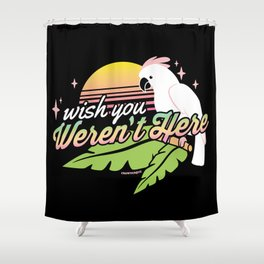 Wish You Weren't Here Shower Curtain