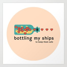 BOTTLING MY (fandom) SHIPS Art Print