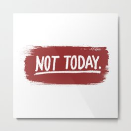 Not Today. Metal Print