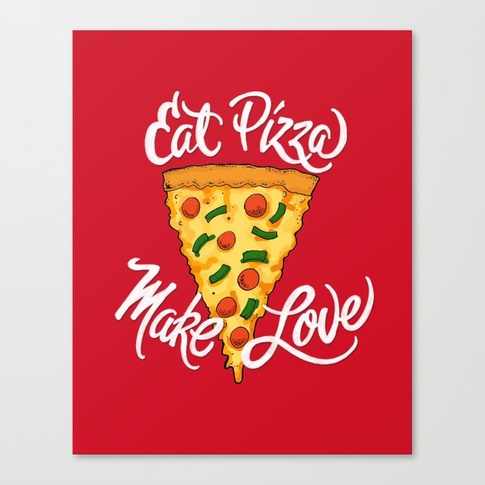 Eat Pizza, Make Love Canvas Print