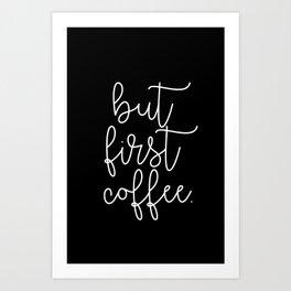 but first coffee. Art Print