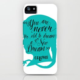 You are Never too old to deam a new Dream iPhone Case