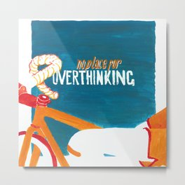 no place for OVERTHINKING Metal Print