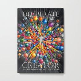 Deliberate Creator Metal Print