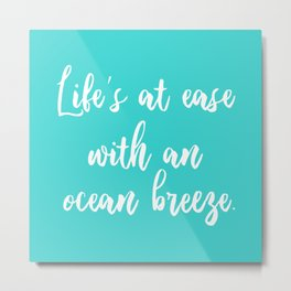 Life is at ease with an ocean breeze Metal Print
