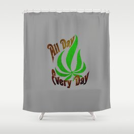 All Day Every Day Shower Curtain