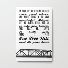 THERE IS ONLY ONE TREE HILL Metal Print