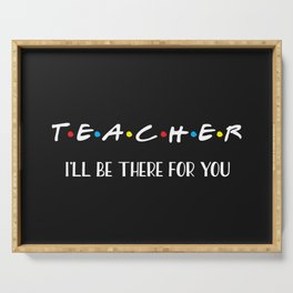 Teacher, I'll Be There For You, Quote Serving Tray