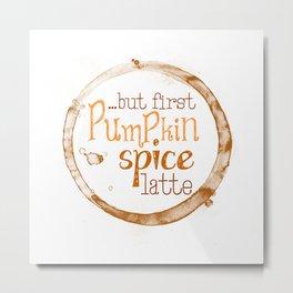 But First Pumpkin Spice Latte - Coffee Ring Metal Print