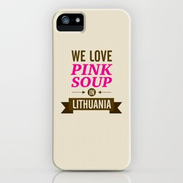 We love pink soup in Lithuania iPhone Case