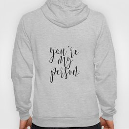 Anniversary Art You Are My Person Christmas Gift Love Quote Typography Print Grey's Anatomy Quote Hoody