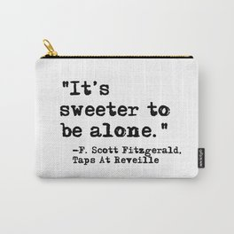 It's sweeter to be alone - Fitzgerald quote Carry-All Pouch
