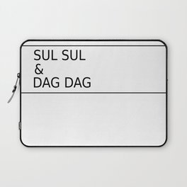 Sul Sul & Dag Dag Laptop Sleeve
