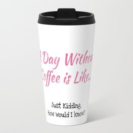 A Day Without Coffee Travel Mug