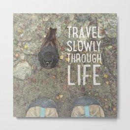 Travel Slowly Metal Print