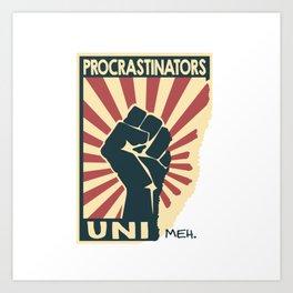 Procrastinators uni…meh Art Print