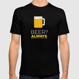Beer? Always T-shirt