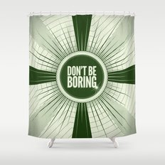 Don't Be Boring Shower Curtain
