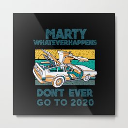 Marty Don't Ever Go To 2020 Metal Print