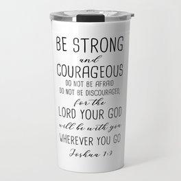 Be Strong And Courageous, Joshua 1:9 Travel Mug