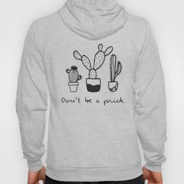 Don't Be A Prick - Cactus Illustration Hoody