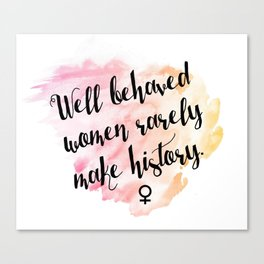well behaved women rarely make history. Canvas Print