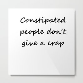 Constipated people don't give a crap Metal Print