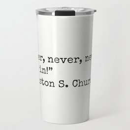 """Never, never, never give in!""  ― Winston S. Churchill Travel Mug"