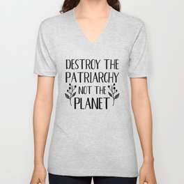 Destroy the Patriarchy Not the Planet Unisex V-Neck