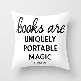 Books are uniquely portable magic   Stephen King Throw Pillow