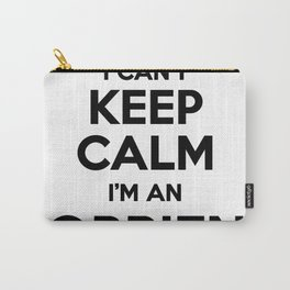 I cant keep calm I am an OBRIEN Carry-All Pouch