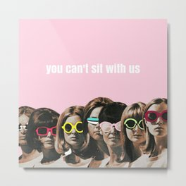 Mean Girl - You Can't Sit With Us Metal Print